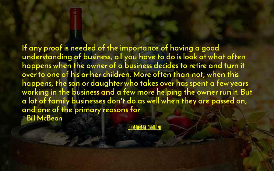 Having A Son And Daughter Sayings By Bill McBean: If any proof is needed of the importance of having a good understanding of business,