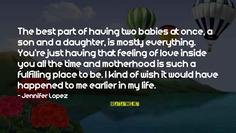 Having A Son And Daughter Sayings By Jennifer Lopez: The best part of having two babies at once, a son and a daughter, is