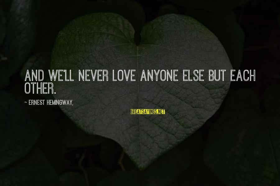 Having A Strong Mindset Sayings By Ernest Hemingway,: And we'll never love anyone else but each other.