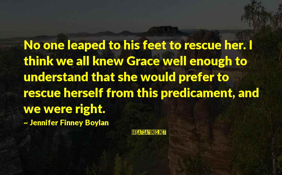 Having A Strong Mindset Sayings By Jennifer Finney Boylan: No one leaped to his feet to rescue her. I think we all knew Grace