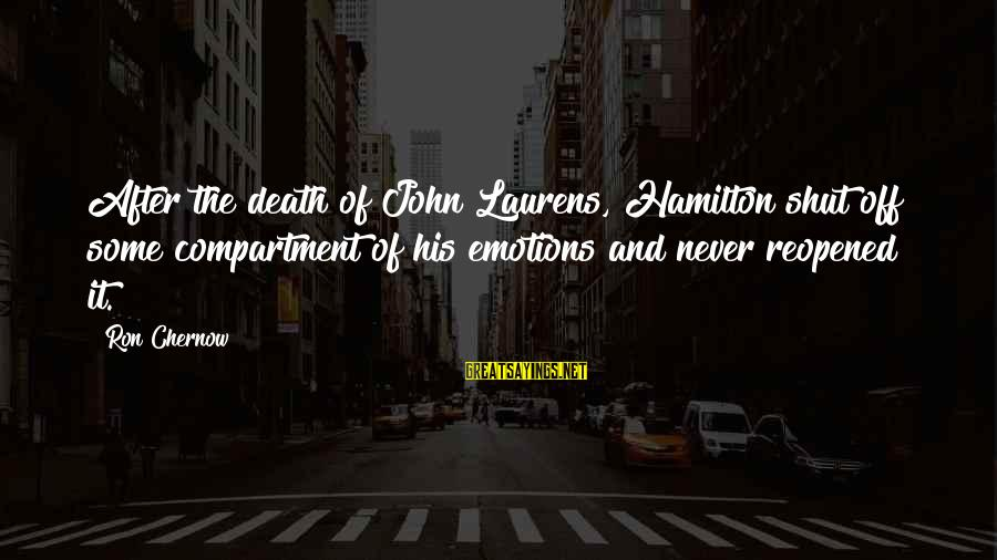 Having A Strong Mindset Sayings By Ron Chernow: After the death of John Laurens, Hamilton shut off some compartment of his emotions and