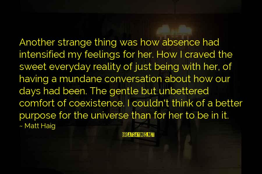 Having Better Days Sayings By Matt Haig: Another strange thing was how absence had intensified my feelings for her. How I craved