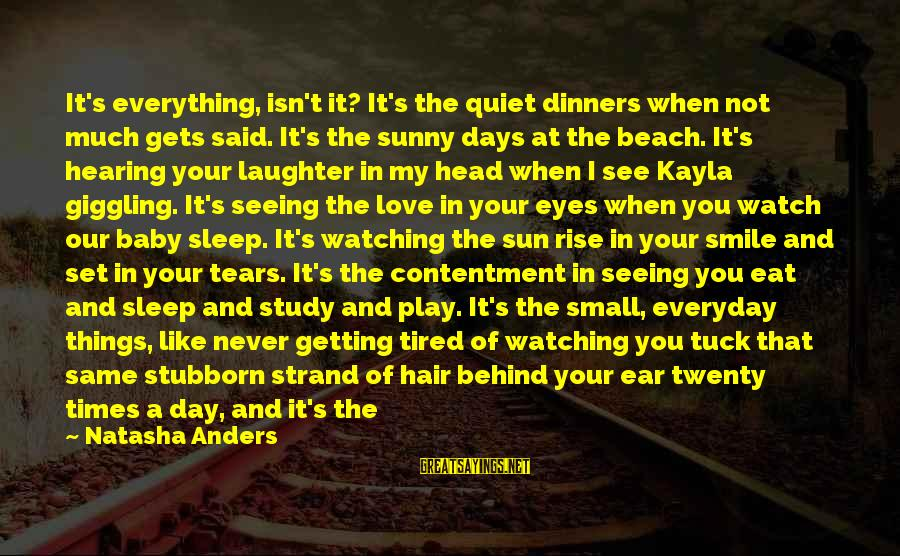 Having Better Days Sayings By Natasha Anders: It's everything, isn't it? It's the quiet dinners when not much gets said. It's the