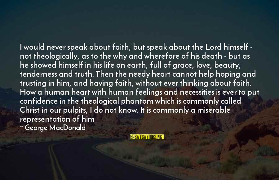 Having Confidence In God Sayings By George MacDonald: I would never speak about faith, but speak about the Lord himself - not theologically,