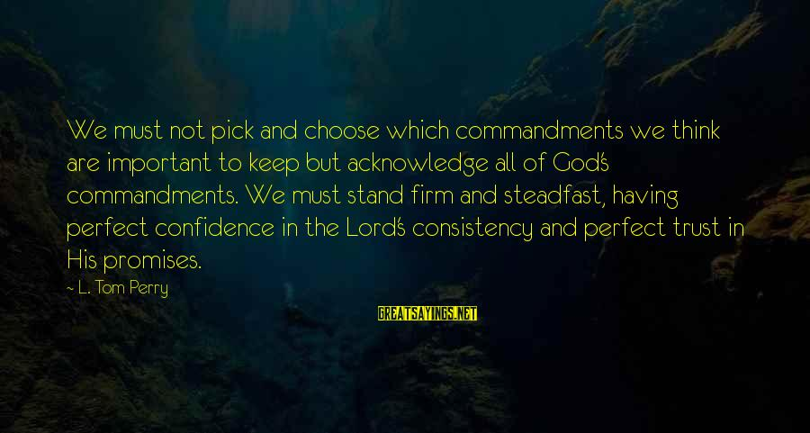 Having Confidence In God Sayings By L. Tom Perry: We must not pick and choose which commandments we think are important to keep but