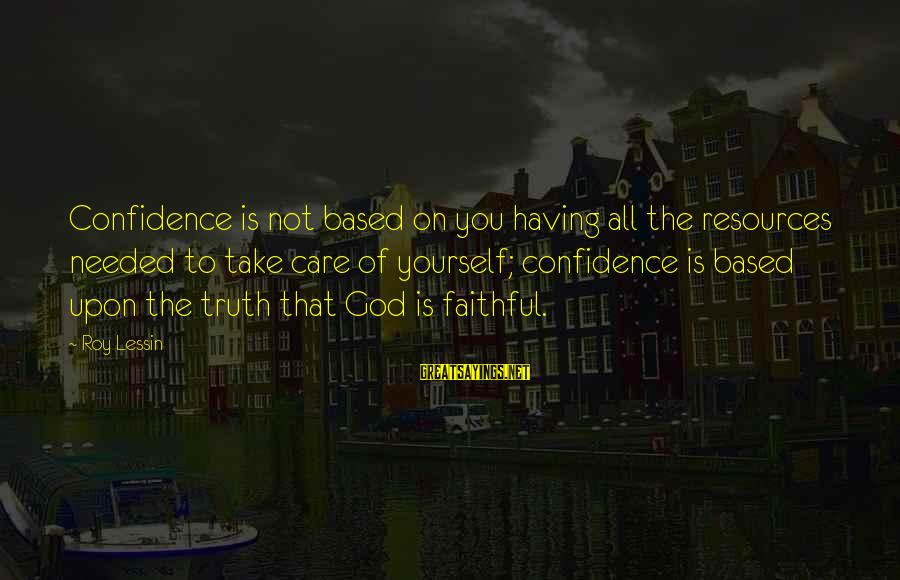 Having Confidence In God Sayings By Roy Lessin: Confidence is not based on you having all the resources needed to take care of