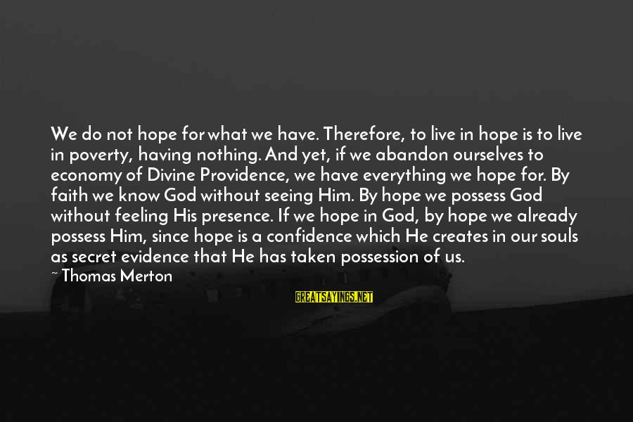 Having Confidence In God Sayings By Thomas Merton: We do not hope for what we have. Therefore, to live in hope is to
