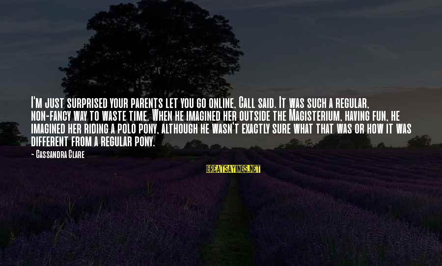 Having Hobbies Sayings By Cassandra Clare: I'm just surprised your parents let you go online, Call said. It was such a