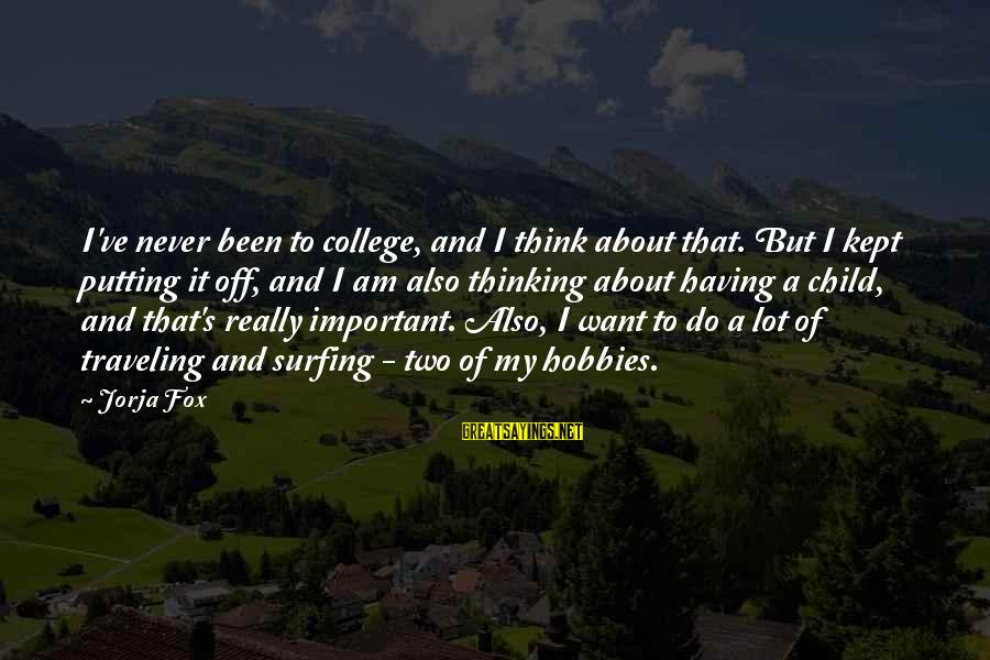 Having Hobbies Sayings By Jorja Fox: I've never been to college, and I think about that. But I kept putting it