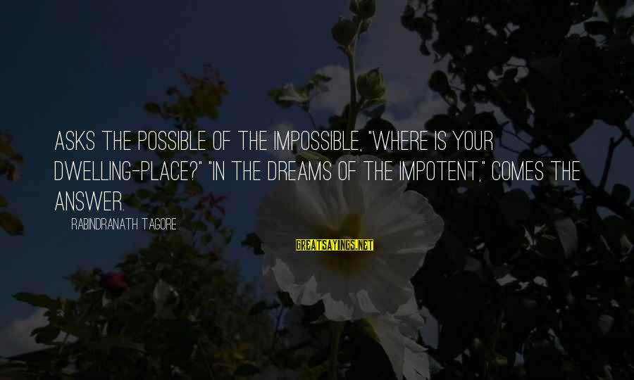 """Having Hobbies Sayings By Rabindranath Tagore: Asks the Possible of the Impossible, """"Where is your dwelling-place?"""" """"In the dreams of the"""