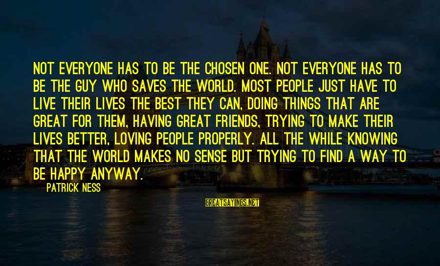 Having Loving Friends Sayings By Patrick Ness: Not everyone has to be the Chosen One. Not everyone has to be the guy