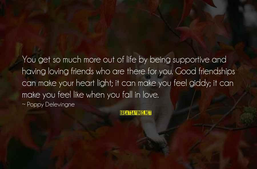 Having Loving Friends Sayings By Poppy Delevingne: You get so much more out of life by being supportive and having loving friends