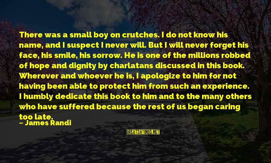 Having To Apologize Sayings By James Randi: There was a small boy on crutches. I do not know his name, and I