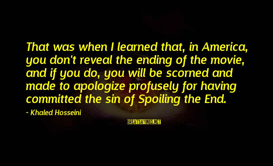 Having To Apologize Sayings By Khaled Hosseini: That was when I learned that, in America, you don't reveal the ending of the