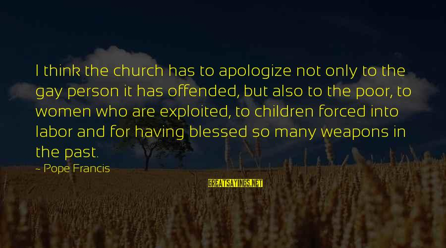 Having To Apologize Sayings By Pope Francis: I think the church has to apologize not only to the gay person it has