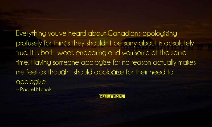 Having To Apologize Sayings By Rachel Nichols: Everything you've heard about Canadians apologizing profusely for things they shouldn't be sorry about is