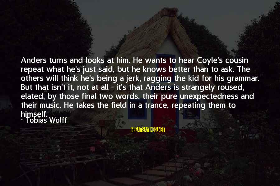Having Twins Funny Sayings By Tobias Wolff: Anders turns and looks at him. He wants to hear Coyle's cousin repeat what he's