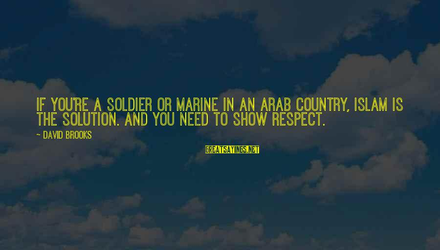 Hawaiian Monarchy Sayings By David Brooks: If you're a soldier or marine in an Arab country, Islam is the solution. And