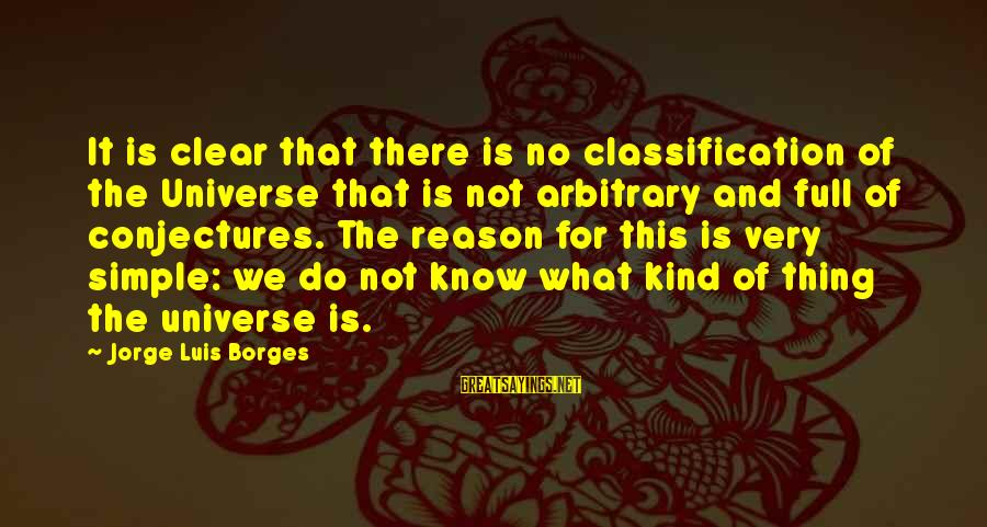 Hawaiian Monarchy Sayings By Jorge Luis Borges: It is clear that there is no classification of the Universe that is not arbitrary