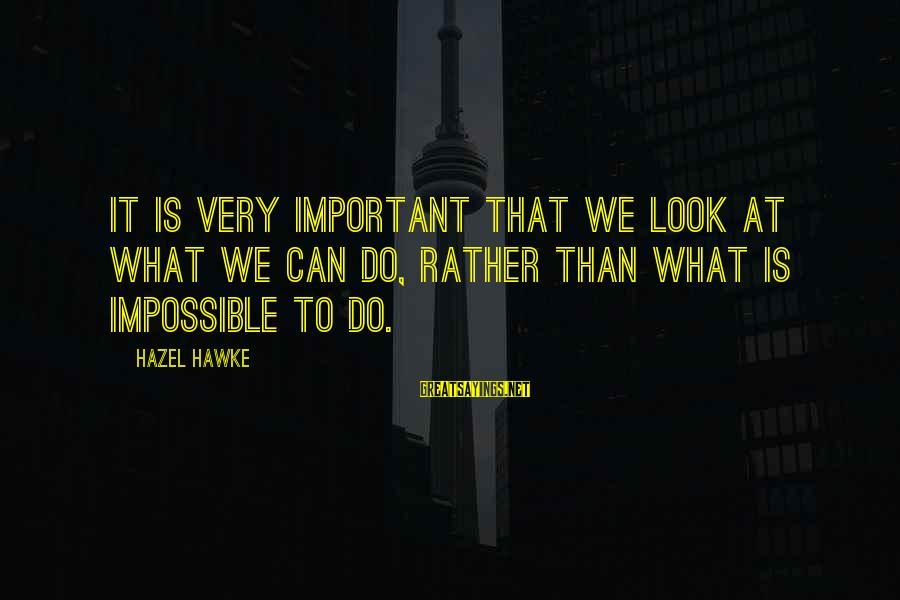 Hazel Hawke Sayings By Hazel Hawke: It is very important that we look at what we CAN do, rather than what