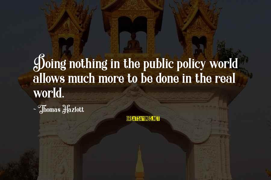 Hazlett Sayings By Thomas Hazlett: Doing nothing in the public policy world allows much more to be done in the