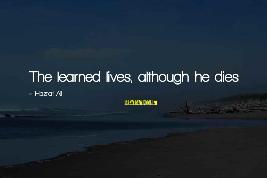 Hazrat Ali Sayings By Hazrat Ali: The learned lives, although he dies