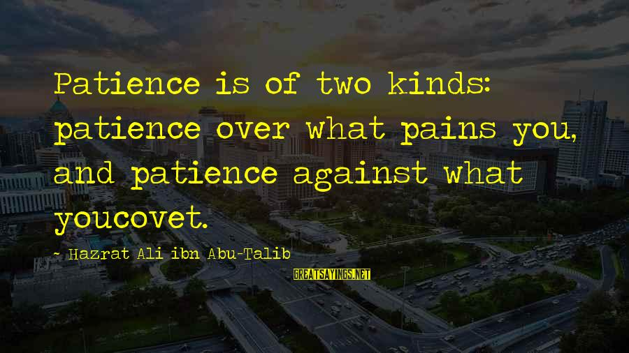 Hazrat Ali Sayings By Hazrat Ali Ibn Abu-Talib: Patience is of two kinds: patience over what pains you, and patience against what youcovet.