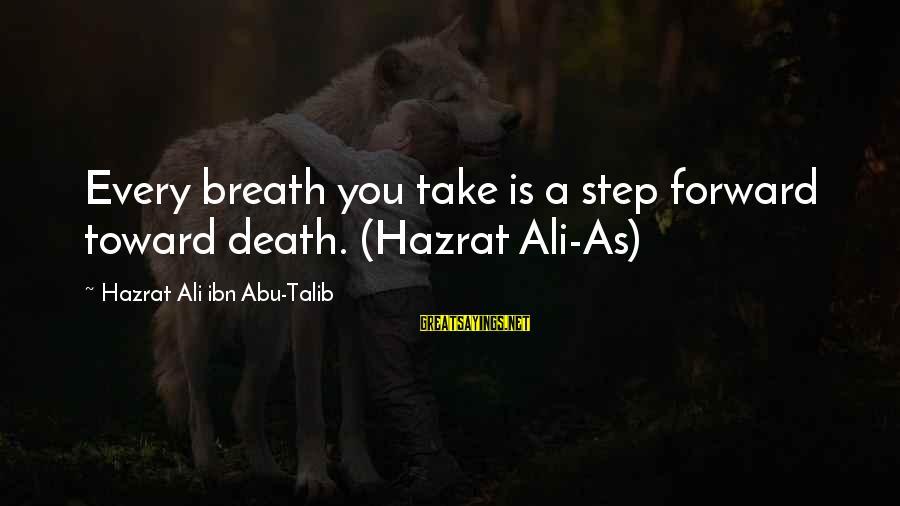 Hazrat Ali Sayings By Hazrat Ali Ibn Abu-Talib: Every breath you take is a step forward toward death. (Hazrat Ali-As)