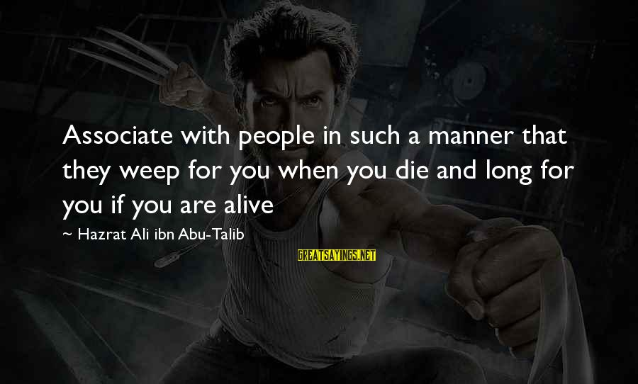 Hazrat Ali Sayings By Hazrat Ali Ibn Abu-Talib: Associate with people in such a manner that they weep for you when you die