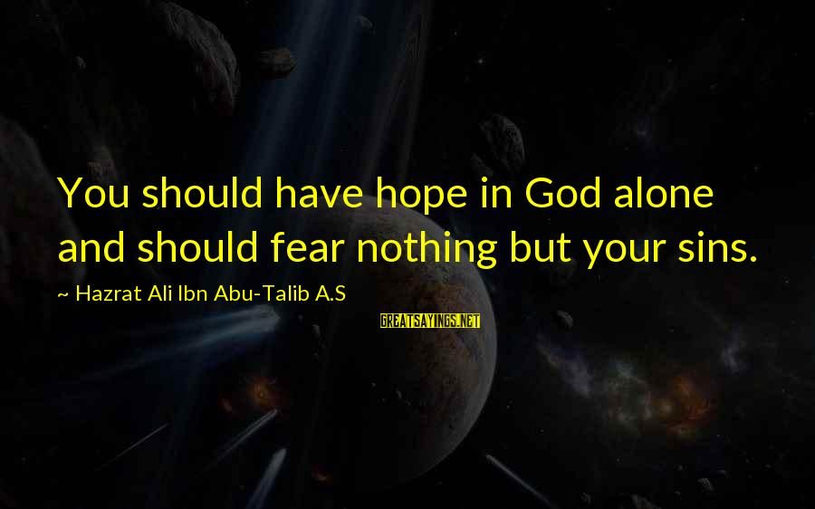 Hazrat Ali Sayings By Hazrat Ali Ibn Abu-Talib A.S: You should have hope in God alone and should fear nothing but your sins.