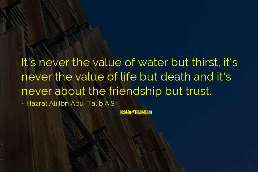 Hazrat Ali Sayings By Hazrat Ali Ibn Abu-Talib A.S: It's never the value of water but thirst, it's never the value of life but
