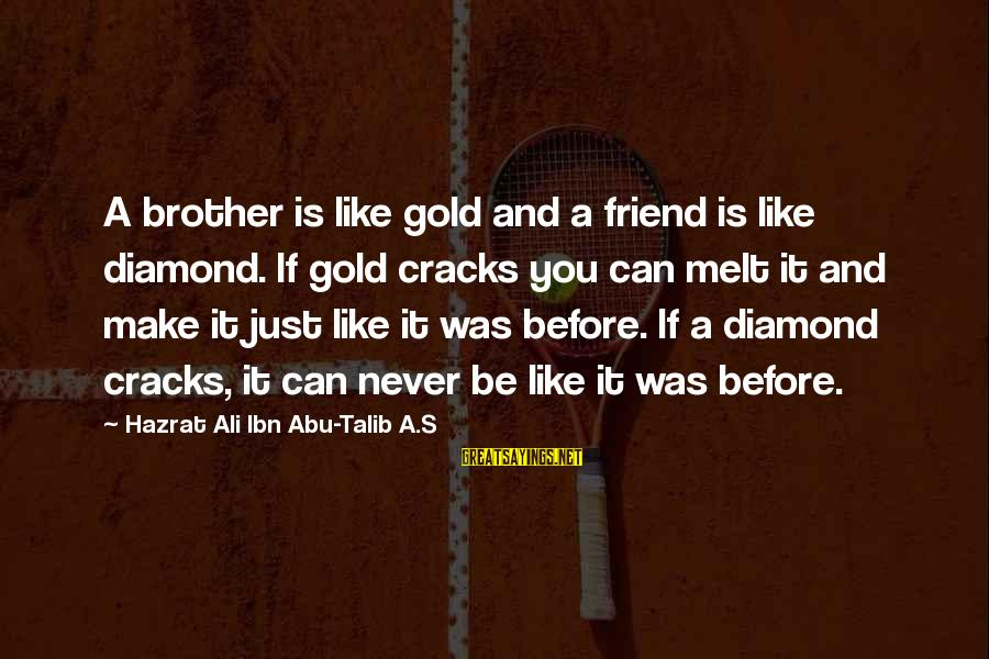 Hazrat Ali Sayings By Hazrat Ali Ibn Abu-Talib A.S: A brother is like gold and a friend is like diamond. If gold cracks you