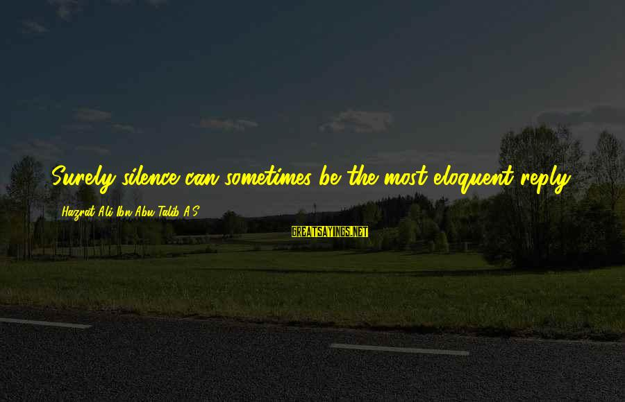 Hazrat Ali Sayings By Hazrat Ali Ibn Abu-Talib A.S: Surely silence can sometimes be the most eloquent reply.