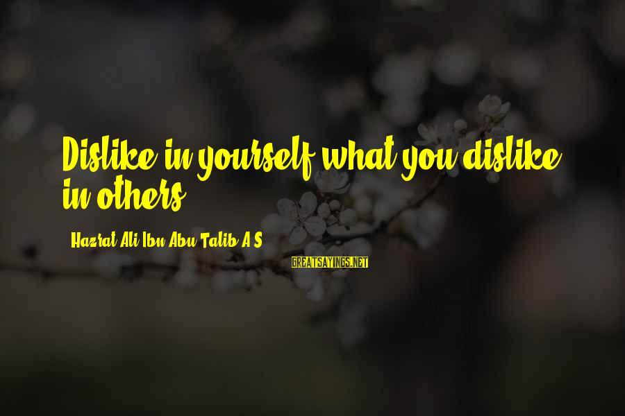 Hazrat Ali Sayings By Hazrat Ali Ibn Abu-Talib A.S: Dislike in yourself what you dislike in others.