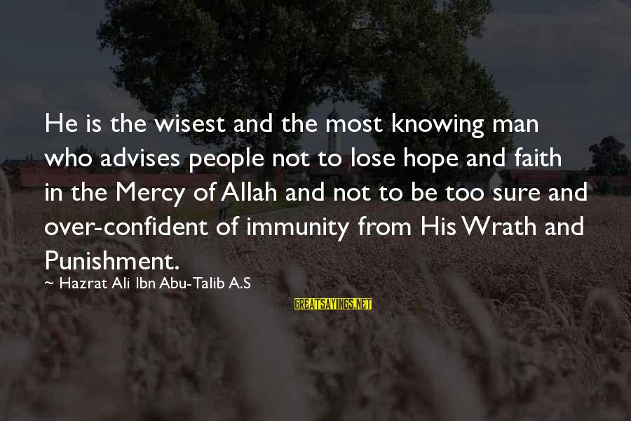 Hazrat Ali Sayings By Hazrat Ali Ibn Abu-Talib A.S: He is the wisest and the most knowing man who advises people not to lose