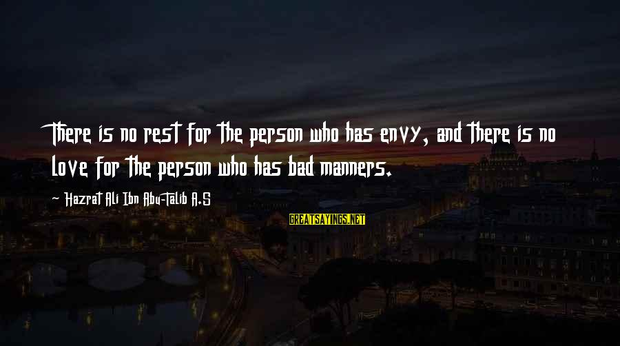 Hazrat Ali Sayings By Hazrat Ali Ibn Abu-Talib A.S: There is no rest for the person who has envy, and there is no love