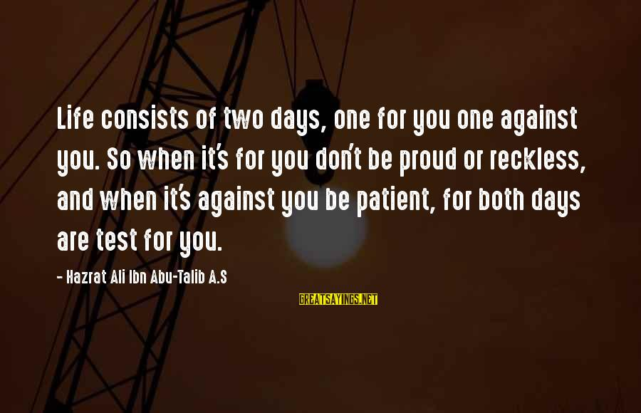 Hazrat Ali Sayings By Hazrat Ali Ibn Abu-Talib A.S: Life consists of two days, one for you one against you. So when it's for