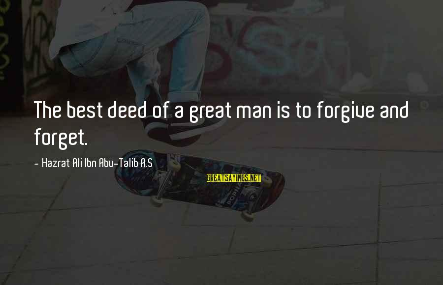 Hazrat Ali Sayings By Hazrat Ali Ibn Abu-Talib A.S: The best deed of a great man is to forgive and forget.