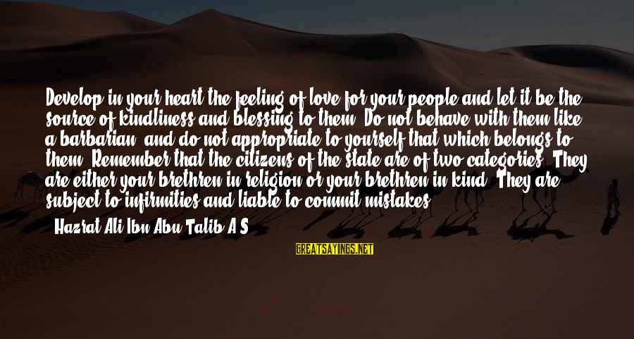 Hazrat Ali Sayings By Hazrat Ali Ibn Abu-Talib A.S: Develop in your heart the feeling of love for your people and let it be