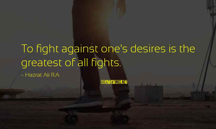 Hazrat Ali Sayings By Hazrat Ali R.A: To fight against one's desires is the greatest of all fights.