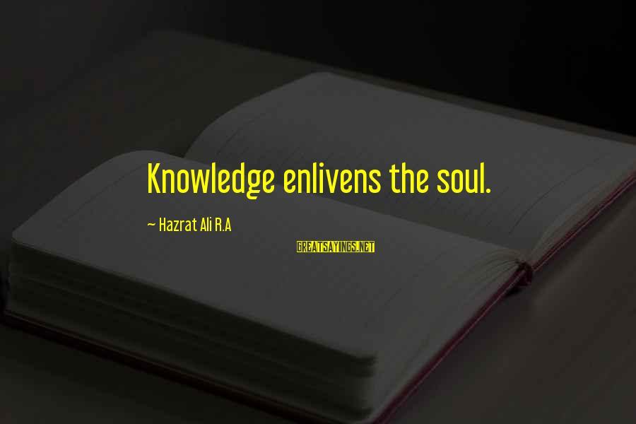 Hazrat Ali Sayings By Hazrat Ali R.A: Knowledge enlivens the soul.