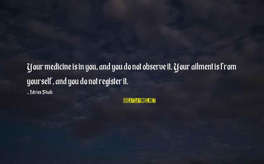 Hazrat Ali Sayings By Idries Shah: Your medicine is in you, and you do not observe it. Your ailment is from