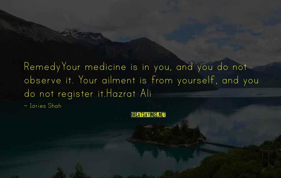 Hazrat Ali Sayings By Idries Shah: RemedyYour medicine is in you, and you do not observe it. Your ailment is from