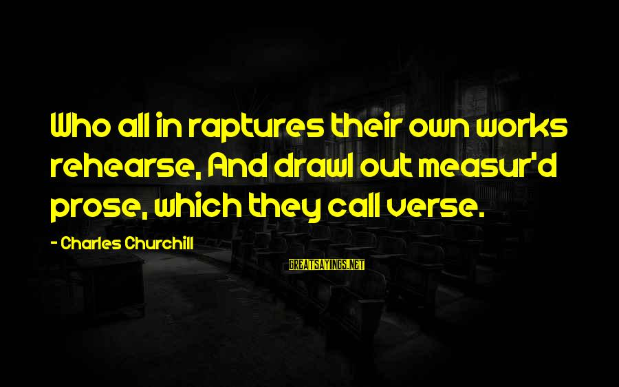 Hazrat Moosa Sayings By Charles Churchill: Who all in raptures their own works rehearse, And drawl out measur'd prose, which they