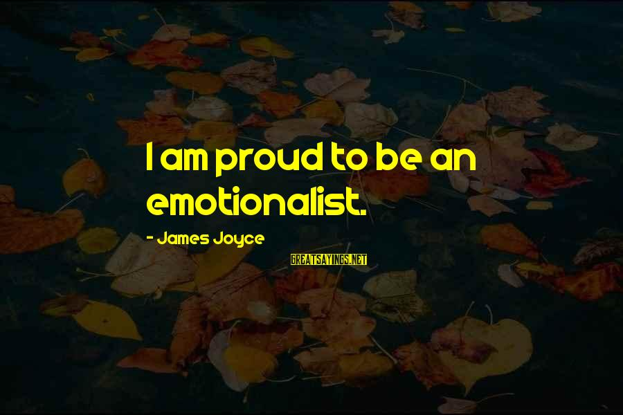 Hazrat Moosa Sayings By James Joyce: I am proud to be an emotionalist.