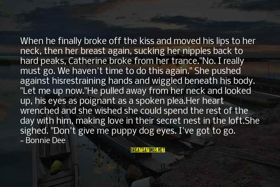 He Broke Up Me Sayings By Bonnie Dee: When he finally broke off the kiss and moved his lips to her neck, then