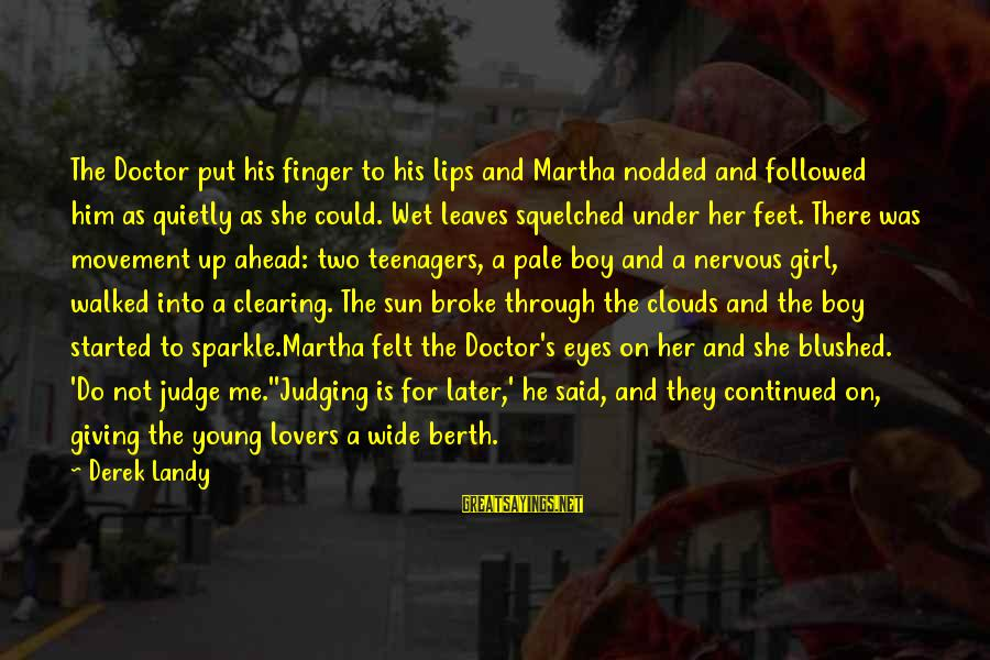 He Broke Up Me Sayings By Derek Landy: The Doctor put his finger to his lips and Martha nodded and followed him as