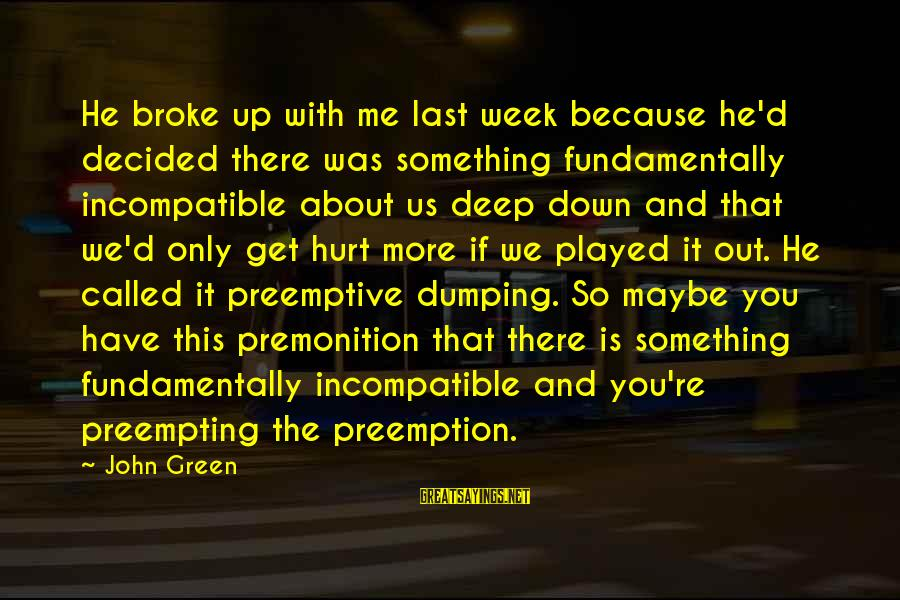 He Broke Up Me Sayings By John Green: He broke up with me last week because he'd decided there was something fundamentally incompatible