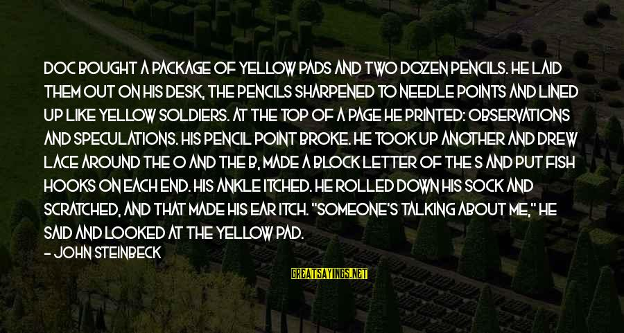 He Broke Up Me Sayings By John Steinbeck: Doc bought a package of yellow pads and two dozen pencils. He laid them out