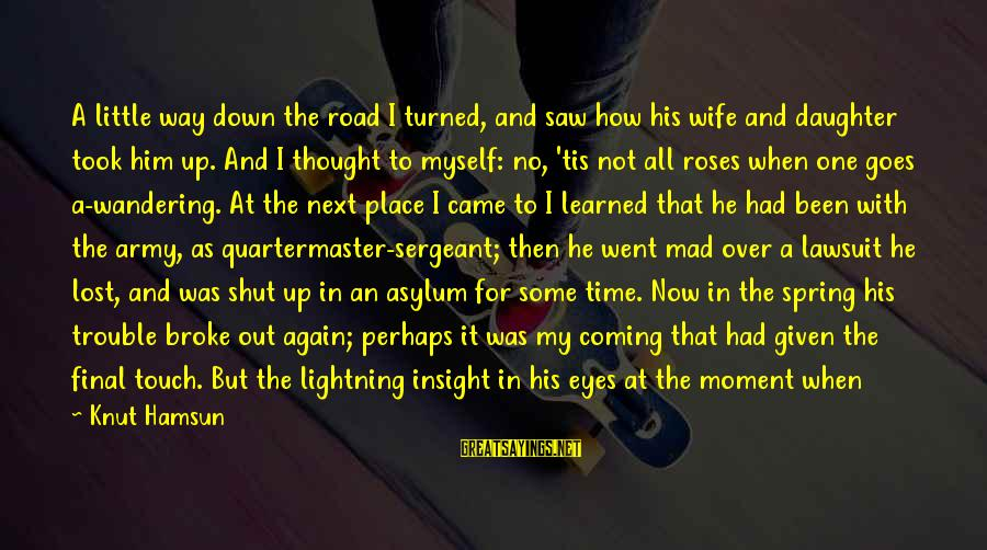 He Broke Up Me Sayings By Knut Hamsun: A little way down the road I turned, and saw how his wife and daughter